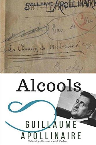 Alcools: Un recueil de pomes de Guillaume Apollinaire (texte intgral)