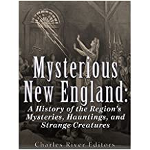 Mysterious New England: A History of the Region's Mysteries, Hauntings, and Strange Creatures