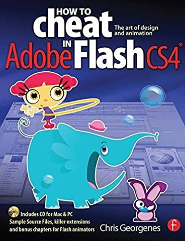 How to Cheat in Adobe Flash CS4: The art of design and animation by Chris Georgenes (2009-05-11)