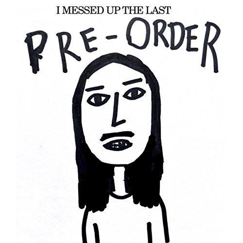 I Messed Up the Last Pre-Order [Vinyl LP]
