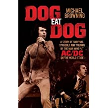 Dog Eat Dog: A Story of Survival, Strength and Triumph by the Man Who Put AC/DC On the World Stage
