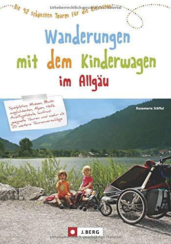 Wandern mit Kinderwagen im Allgäu: Allgäu Wanderführer für familiengerechte Wanderungen mit Kinderwagen inkl. Kempten und Umgebung