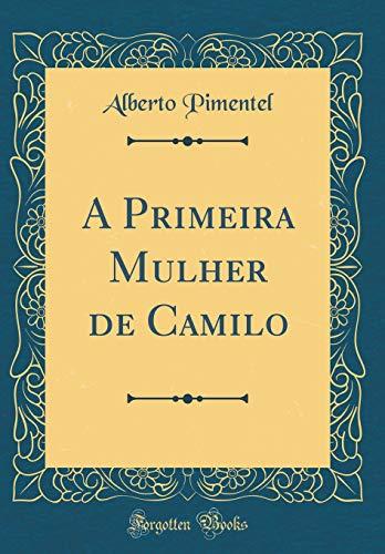 A Primeira Mulher de Camilo (Classic Reprint)