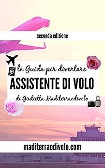 La Guida per diventare Assistente di Volo: Seconda Edizione di [Maditerraodivolo, Giulietta]