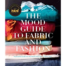 Mood Guide to Fabric and Fashion: The Essential Guide from the World's Most Famous Fabric Store (English Edition)