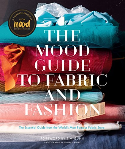 Mood Guide to Fabric and Fashion, The: The Essential Guide from the World's Most Famous Fabric Store