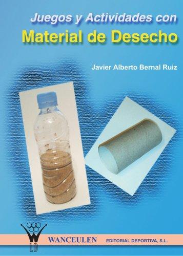 Juegos Y Actividades Con Material De Deshecho por Javier Alberto Bernal Ruiz