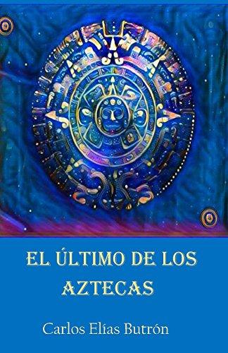 El último de los Aztecas por Carlos Elías Butrón
