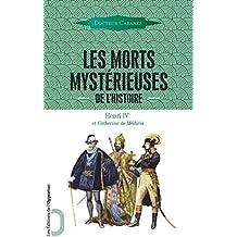 Les Morts mystérieuses de l'Histoire Vol 3. Henri IV et Catherine de Médicis: Henri IV et Catherine de Médicis