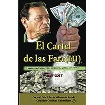 El Cartel de las Farc (III): Finanzas del narcoterrorismo comunista contra Colombia (2007-2017) (Coleccion Conflicto Colombiano)
