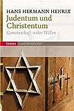 Judentum und Christentum: Gemeinschaft wider Willen (Topos Taschenbücher) - Hans H Henrix