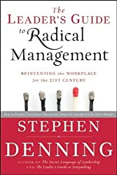 The Leader's Guide to Radical Management: Reinventing the Workplace for the 21st Century by Denning, Stephen (2010) Hardcover