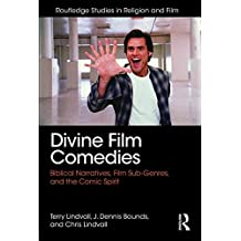 Divine Film Comedies: Biblical Narratives, Film Sub-Genres, and the Comic Spirit (Routledge Studies in Religion and Film) by Terry Lindvall (2016-03-19)