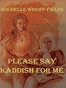 Please Say Kaddish For Me (English Edition) par [Wisoff-Fields, Rochelle]