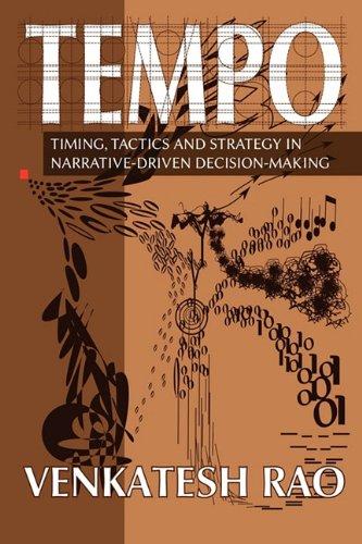 Tempo: timing, tactics and strategy in narrative-driven decision-making por Venkatesh Guru Rao