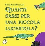 Scarica Libro Quanti sassi per una piccola lucertola Cosa serve per essere felici (PDF,EPUB,MOBI) Online Italiano Gratis