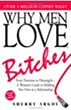 Why Men Love Bitches: From Doormat to Dreamgirl-A Woman's Guide to Holding Her Own in a Relationship