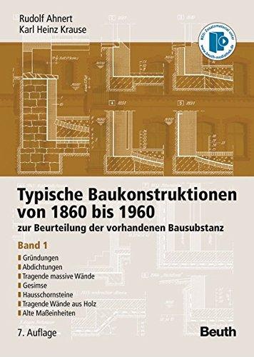 Typische Baukonstruktionen von 1860 bis 1960: zur Beurteilung der vorhandenen Bausubstanz Band 1: Gründungen, Abdichtungen, Tragende massive Wände, ... Tragende Wände aus Holz, Alte Maßeinheiten