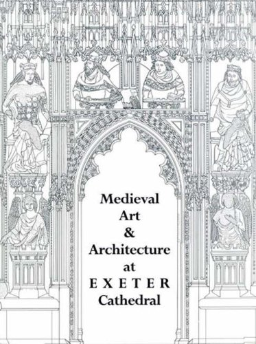 Medieval Art and Architecture at Exeter Cathedral (The British Archaeological Association Conference Transactions)