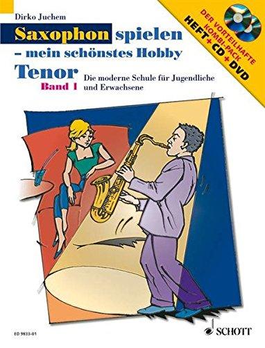 Saxophon spielen - mein schönstes Hobby: Die moderne Schule für Jugendliche und Erwachsene. Band 1. Tenor-Saxophon. Ausgabe mit CD + DVD.