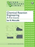 Chemical Reaction Engineering: A First Course