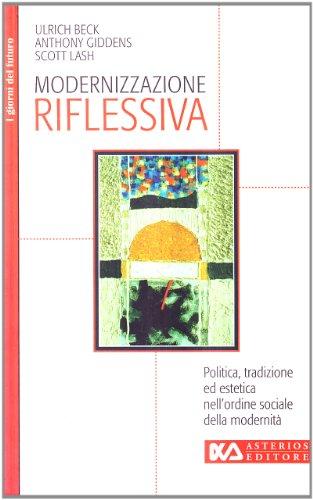 Modernizzazione riflessiva. Politica, tradizione ed estetica nell'ordine sociale della modernit