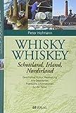 Whisky Whiskey: Schottland, Irland, Nordirland. Geschichte, Kultur, Herstellung. Alle Destillerien. Praktische Informationen für die Reise.