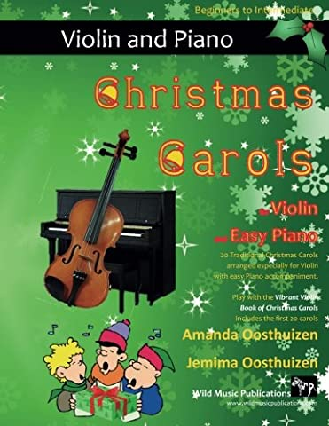 Christmas Carols for Violin and Easy Piano: 20 Traditional Christmas Carols arranged for Violin with easy Piano accompaniment. Play with the first 20 ... The Vibrant Violin Book of Christmas