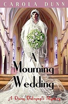 A Mourning Wedding (A Daisy Dalrymple Mystery Book 13) by [Dunn, Carola]