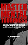 Master Mental Toughness: Insights Into Peak Performance Through Modern Day Science and the Ancient Martial Arts (English Edition)