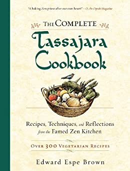 The Complete Tassajara Cookbook: Recipes, Techniques, and Reflections from the Famed Zen Kitchen von [Brown, Edward Espe]