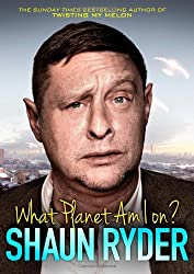 What Planet Am I On?: Written by Shaun Ryder, 2013 Edition, Publisher: Constable [Hardcover]