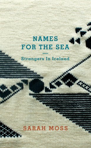 Names for the Sea: Strangers in Iceland par Sarah Moss