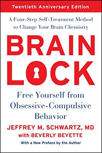 Brain Lock, Twentieth Anniversary Edition: Free Yourself from Obsessive-Compulsive Behavior por Jeffrey M. Schwartz