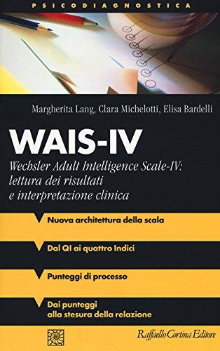 Wais-IV. Wechsler adult intelligence-Scale-IV: lettura dei risultati e interpretazione clinica