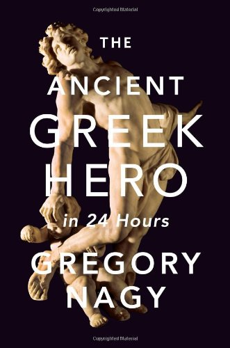 The Ancient Greek Hero in 24 Hours por Gregory Nagy