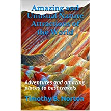 Amazing and Unusual Nature Attractions of the World: Adventures and amazing places to best travels (English Edition)