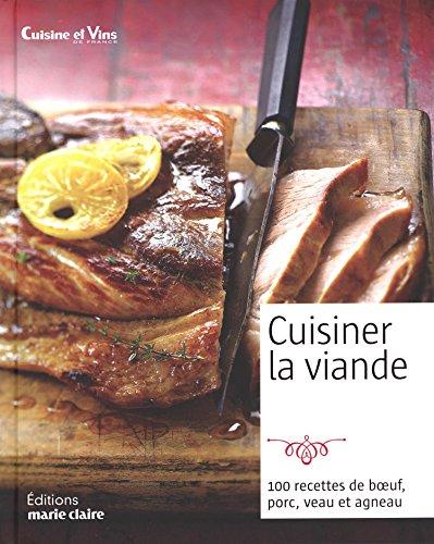 Cuisiner la viande : Boeuf, porc, veau, agneau