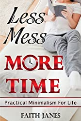 Less Mess, More Time: Practical Minimalism for Life (Practical Minimalism Book Series 4) (English Edition)