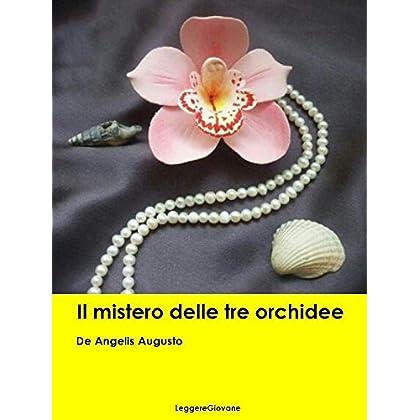 De Angelis Augusto. Il Mistero Delle Tre Orchidee (Leggere Giovane Gialli)