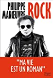 Rock - La première autobiographie de Philippe Manoeuvre et à travers lui 30 ans d'histoire du rock!