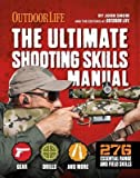 The Ultimate Shooting Skills Manual: 332 Recreational Shooting Tips (Outdoor Life) by Editors of Outdoor Life (2014-12-18)
