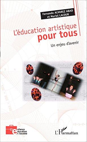 L'éducation artistique pour tous: Un enjeu d'avenir (Enfance éducation et société) par Fernando Alvarez Abad