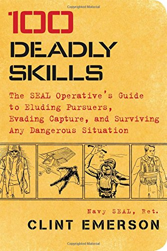 Preisvergleich Produktbild 100 Deadly Skills: The SEAL Operative's Guide to Eluding Pursuers, Evading Capture, and Surviving Any Dangerous Situation