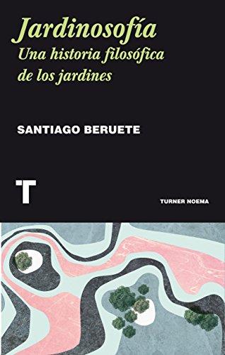 Jardinosofía: Una historia filosófica de los jardines (Noema) par Santiago Beruete