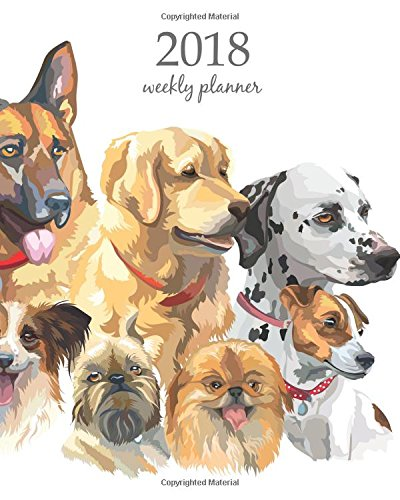2018 Weekly Planner: Calendar Schedule Organizer Appointment Journal Notebook and Action day, cute dog art design