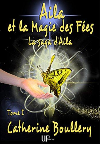 Télécharger en ligne Aila et la Magie des Fées: La saga d'Aila - Tome I epub pdf