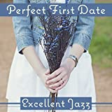 Perfect First Date: Excellent Jazz – Sensual Instrumental Music for Special Day, Romantic Candle Light Dinner, Champagne & Red Wine, Red Rose