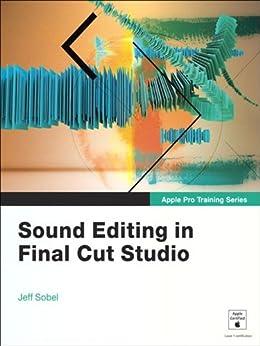 Apple Pro Training Series: Sound Editing in Final Cut Studio by [Sobel, Jeff]