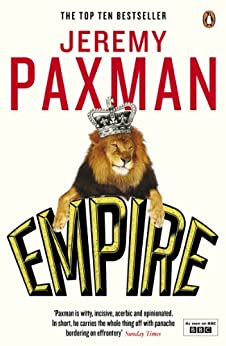 Empire: What Ruling the World Did to the British by [Paxman, Jeremy]